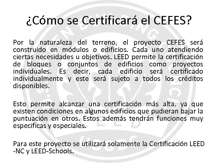 ¿Cómo se Certificará el CEFES? Por la naturaleza del terreno, el proyecto CEFES será