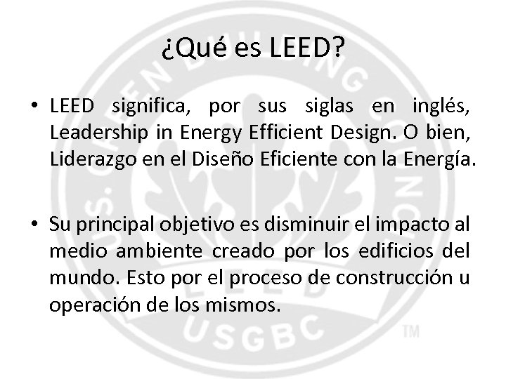 ¿Qué es LEED? • LEED significa, por sus siglas en inglés, Leadership in Energy