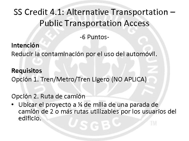 SS Credit 4. 1: Alternative Transportation – Public Transportation Access -6 Puntos- Intención Reducir