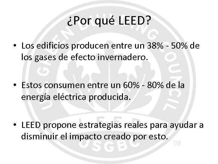 ¿Por qué LEED? • Los edificios producen entre un 38% - 50% de los