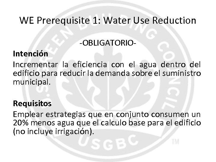 WE Prerequisite 1: Water Use Reduction -OBLIGATORIO- Intención Incrementar la eficiencia con el agua