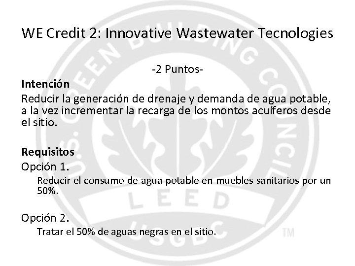 WE Credit 2: Innovative Wastewater Tecnologies -2 Puntos- Intención Reducir la generación de drenaje