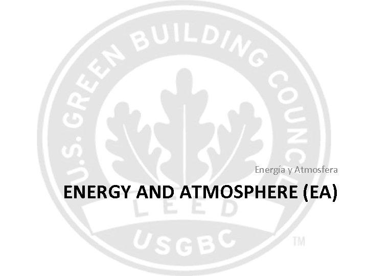 Energía y Atmosfera ENERGY AND ATMOSPHERE (EA)