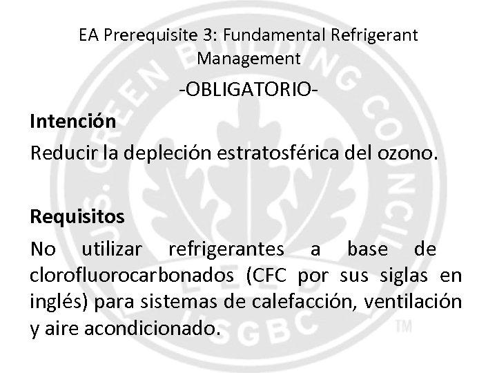 EA Prerequisite 3: Fundamental Refrigerant Management -OBLIGATORIOIntención Reducir la depleción estratosférica del ozono. Requisitos