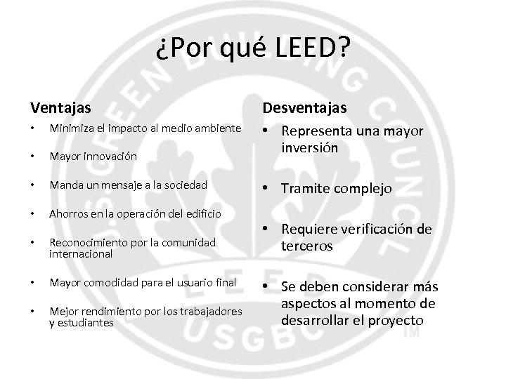¿Por qué LEED? Ventajas • Minimiza el impacto al medio ambiente • Mayor innovación