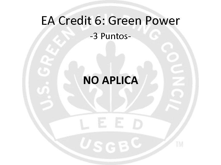EA Credit 6: Green Power -3 Puntos- NO APLICA