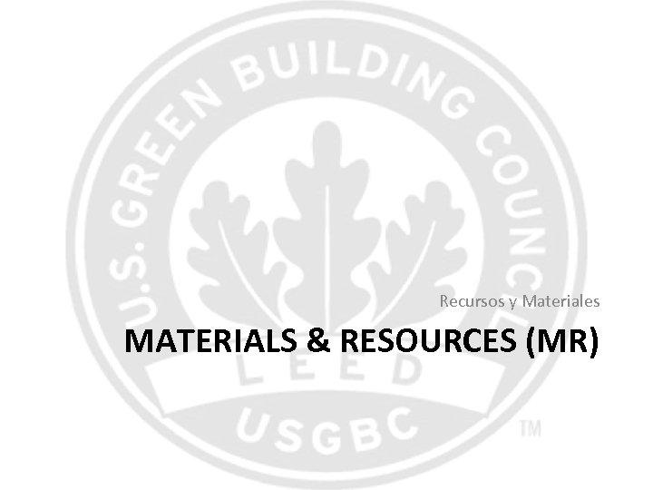 Recursos y Materiales MATERIALS & RESOURCES (MR)
