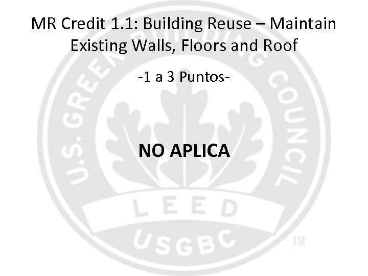 MR Credit 1. 1: Building Reuse – Maintain Existing Walls, Floors and Roof -1