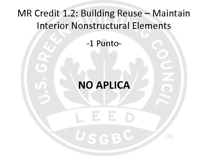 MR Credit 1. 2: Building Reuse – Maintain Interior Nonstructural Elements -1 Punto- NO