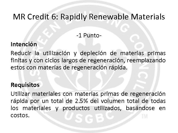 MR Credit 6: Rapidly Renewable Materials -1 Punto. Intención Reducir la utilización y depleción