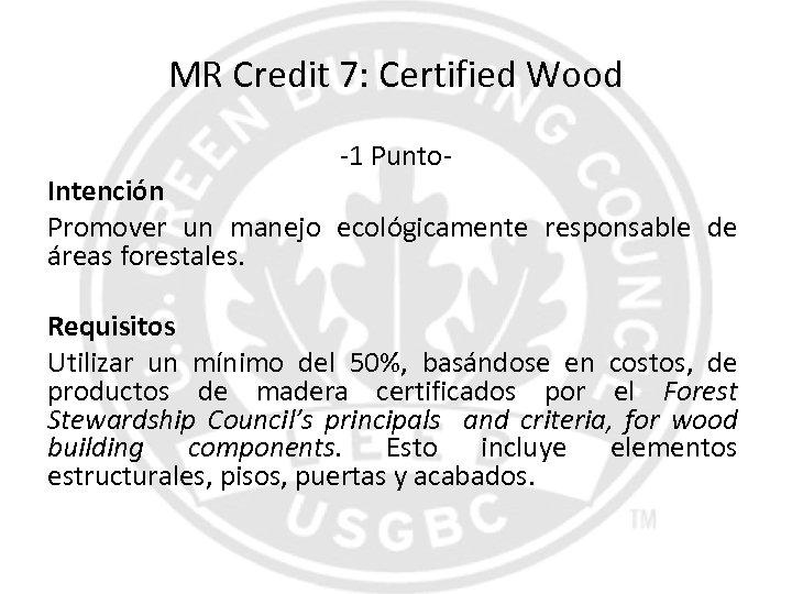MR Credit 7: Certified Wood -1 Punto- Intención Promover un manejo ecológicamente responsable de