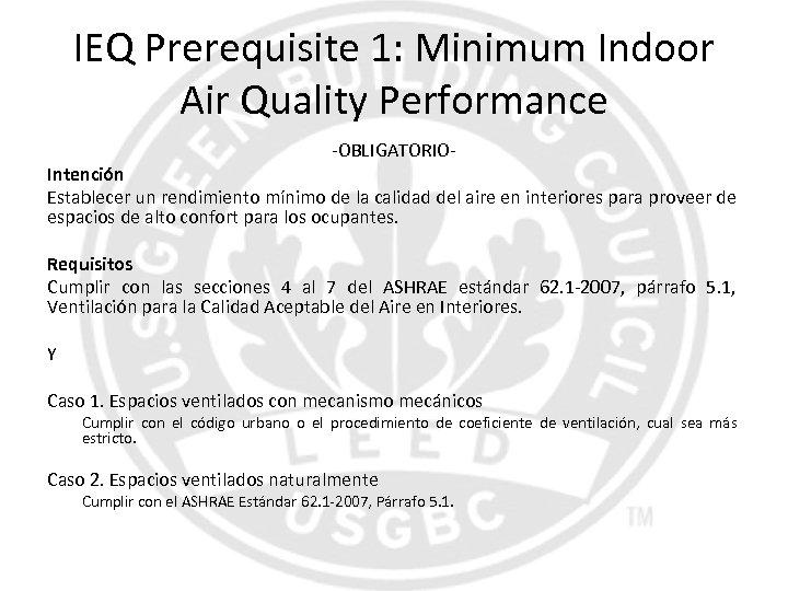 IEQ Prerequisite 1: Minimum Indoor Air Quality Performance -OBLIGATORIO- Intención Establecer un rendimiento mínimo
