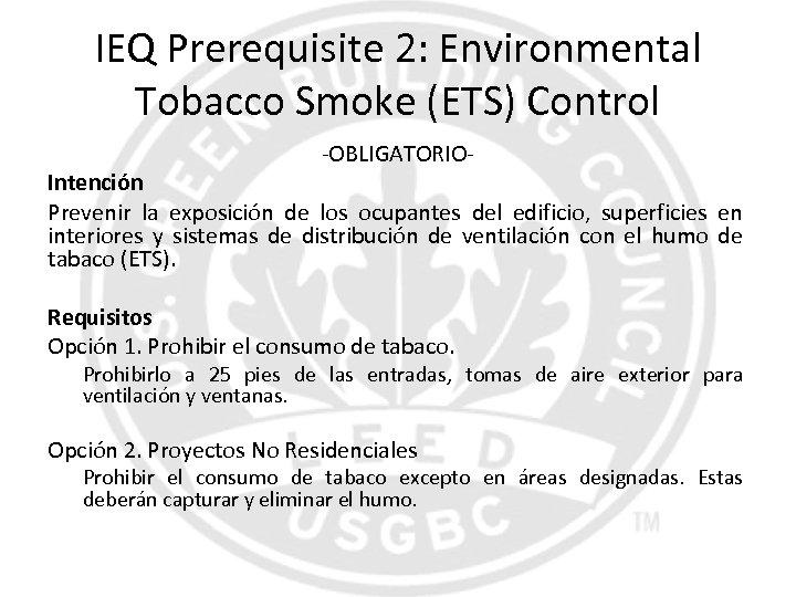 IEQ Prerequisite 2: Environmental Tobacco Smoke (ETS) Control -OBLIGATORIO- Intención Prevenir la exposición de