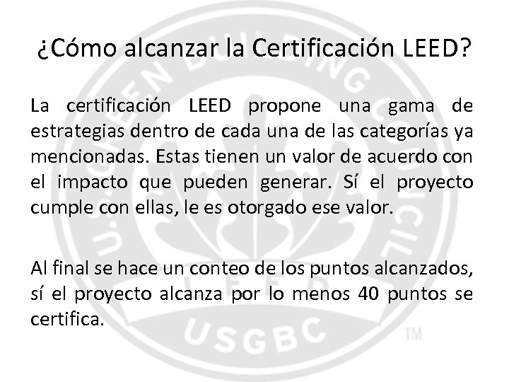¿Cómo alcanzar la Certificación LEED? La certificación LEED propone una gama de estrategias dentro