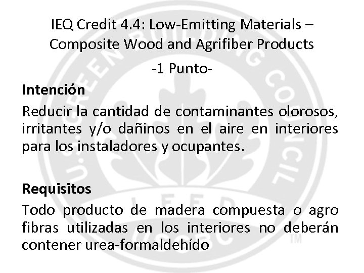 IEQ Credit 4. 4: Low-Emitting Materials – Composite Wood and Agrifiber Products -1 Punto.