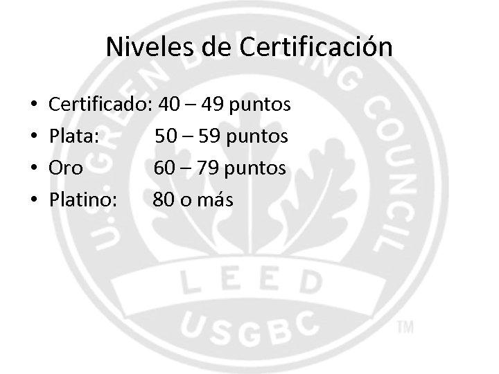 Niveles de Certificación • • Certificado: 40 – 49 puntos Plata: 50 – 59