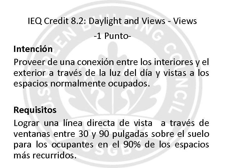 IEQ Credit 8. 2: Daylight and Views -1 Punto. Intención Proveer de una conexión