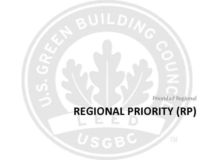 Prioridad Regional REGIONAL PRIORITY (RP)