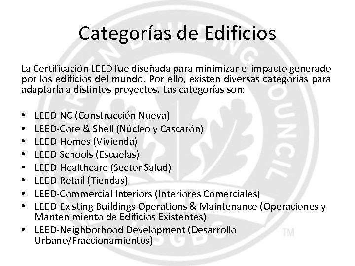 Categorías de Edificios La Certificación LEED fue diseñada para minimizar el impacto generado por