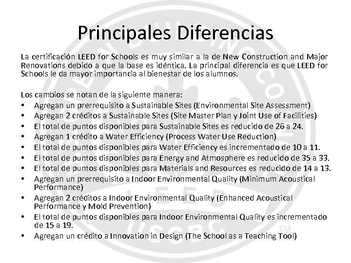 Principales Diferencias La certificación LEED for Schools es muy similar a la de New