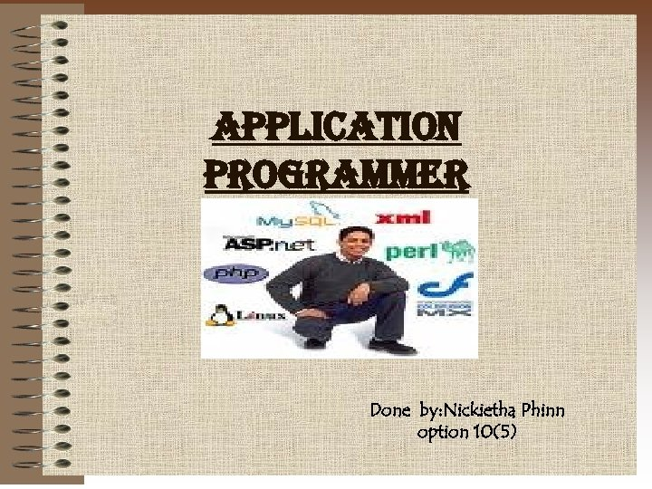 application programmer Done by: Nickietha Phinn option 10(5)