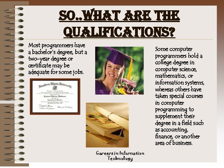so. . what are the qualifications? Most programmers have a bachelor's degree, but a