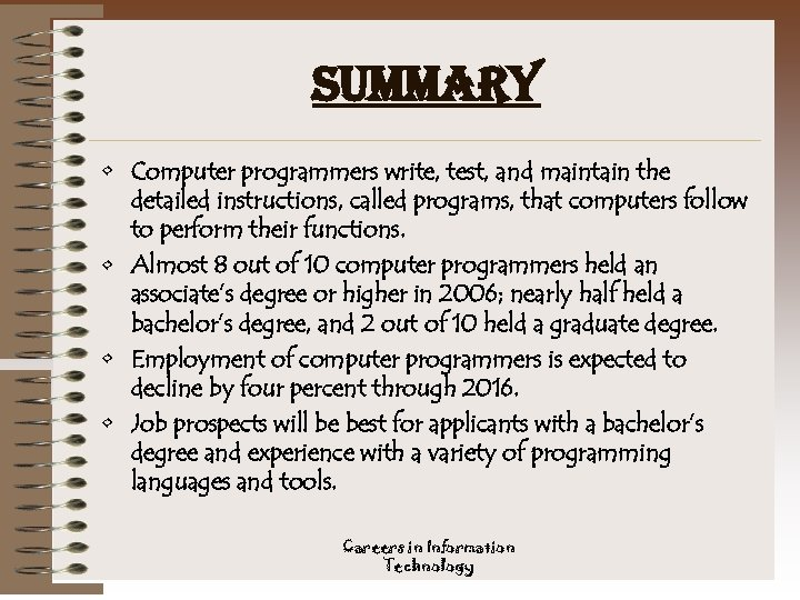 summary • Computer programmers write, test, and maintain the detailed instructions, called programs, that