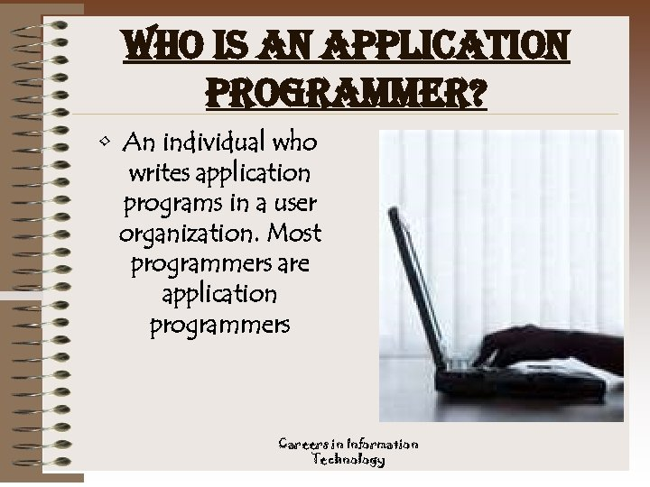 who is an application programmer? • An individual who writes application programs in a