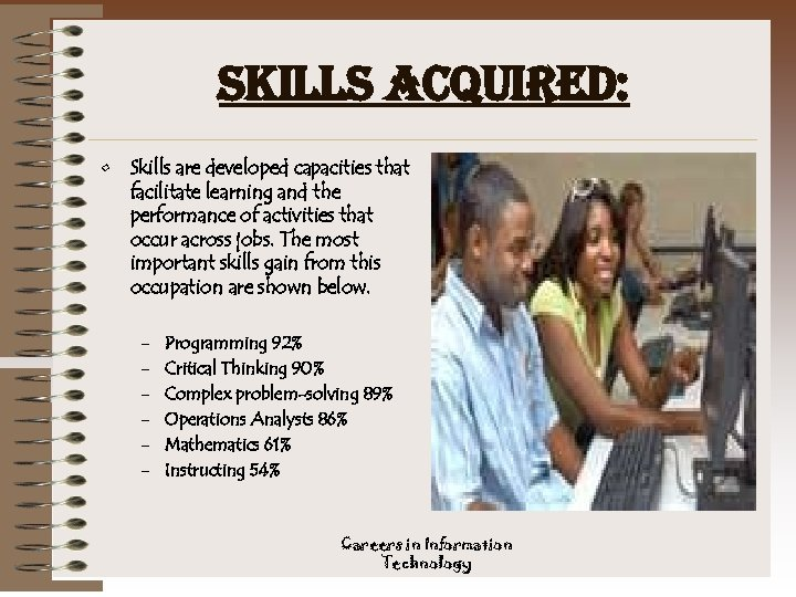 skills acquired: • Skills are developed capacities that facilitate learning and the performance of
