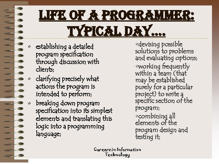 life of a programmer: typical day…. • establishing a detailed program specification through discussion