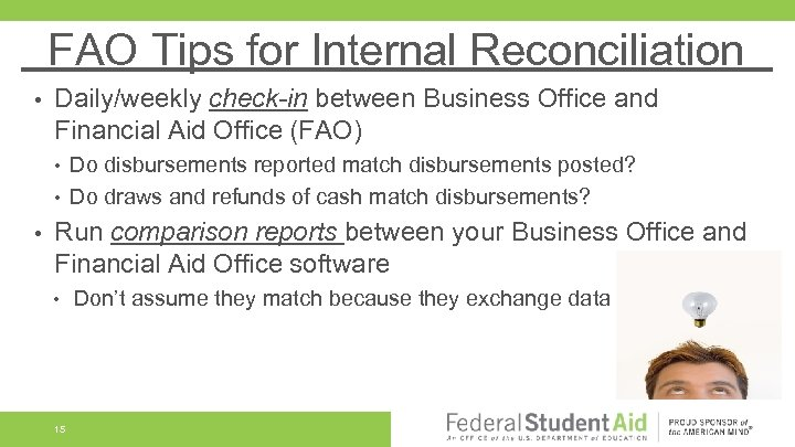 FAO Tips for Internal Reconciliation • Daily/weekly check-in between Business Office and Financial Aid
