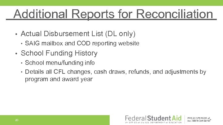 Additional Reports for Reconciliation • Actual Disbursement List (DL only) • • School Funding