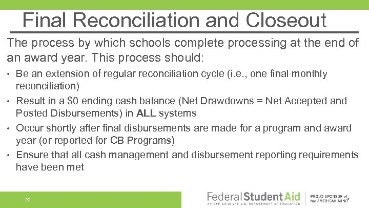 Final Reconciliation and Closeout The process by which schools complete processing at the end