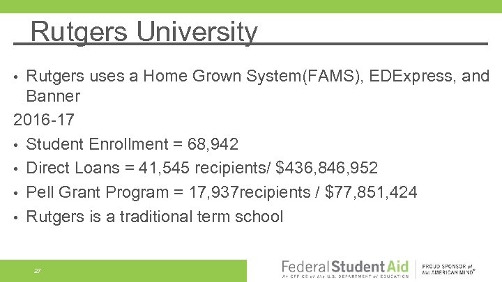 Rutgers University Rutgers uses a Home Grown System(FAMS), EDExpress, and Banner 2016 -17 •