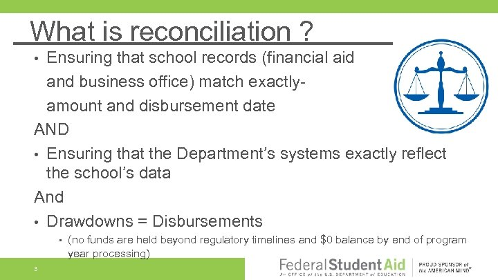 What is reconciliation ? Ensuring that school records (financial aid and business office) match