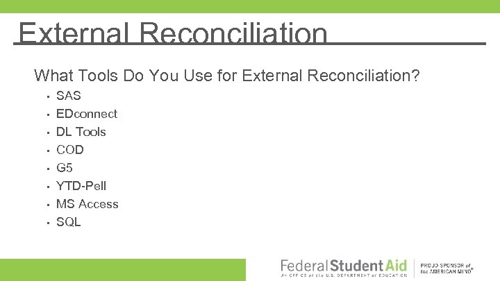 External Reconciliation What Tools Do You Use for External Reconciliation? • • SAS EDconnect