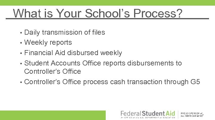 What is Your School's Process? • • • Daily transmission of files Weekly reports