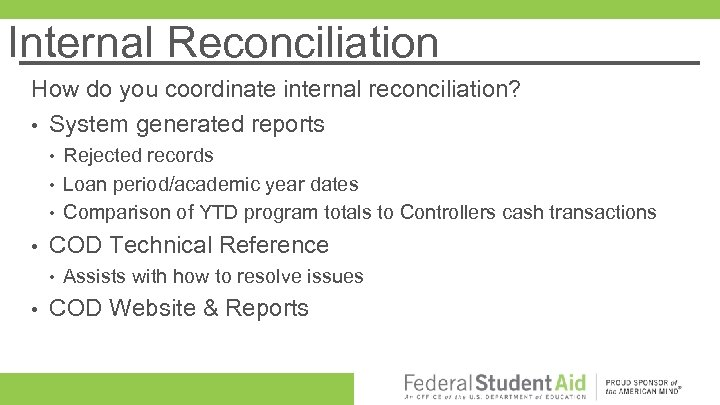 Internal Reconciliation How do you coordinate internal reconciliation? • System generated reports • •