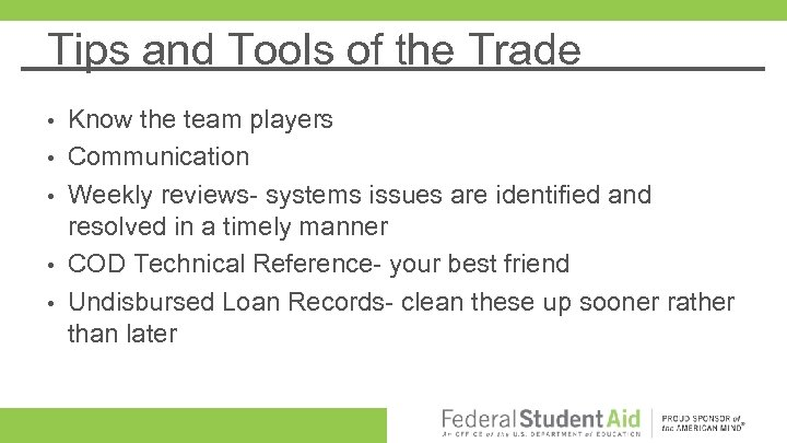 Tips and Tools of the Trade • • • Know the team players Communication