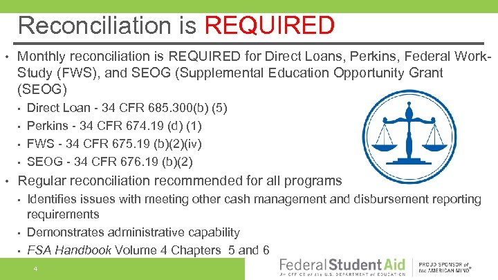 Reconciliation is REQUIRED • Monthly reconciliation is REQUIRED for Direct Loans, Perkins, Federal Work.
