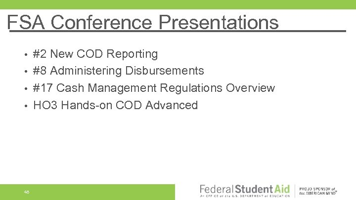 FSA Conference Presentations #2 New COD Reporting • #8 Administering Disbursements • #17 Cash