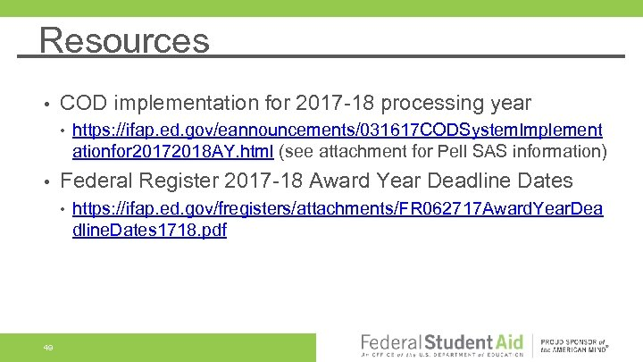 Resources • COD implementation for 2017 -18 processing year • • Federal Register 2017