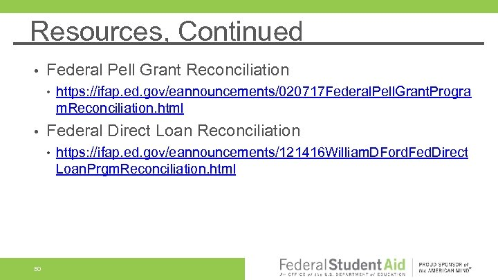 Resources, Continued • Federal Pell Grant Reconciliation • • Federal Direct Loan Reconciliation •
