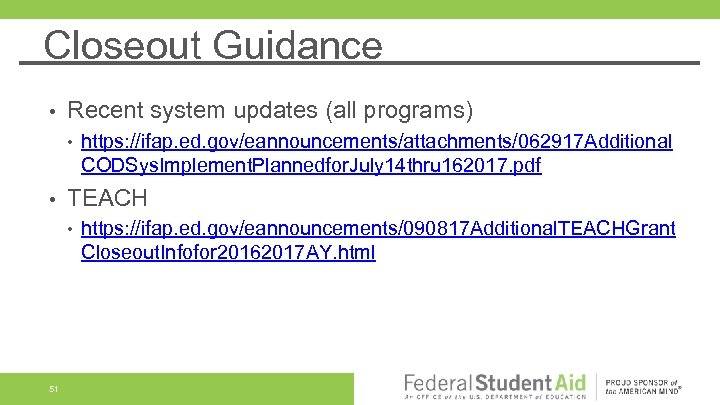 Closeout Guidance • Recent system updates (all programs) • • TEACH • 51 https: