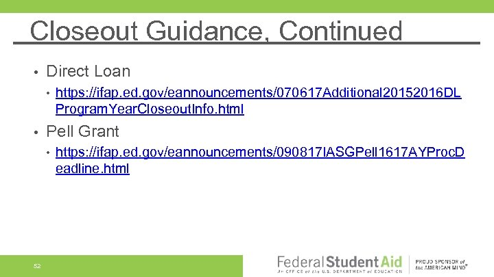 Closeout Guidance, Continued • Direct Loan • • Pell Grant • 52 https: //ifap.