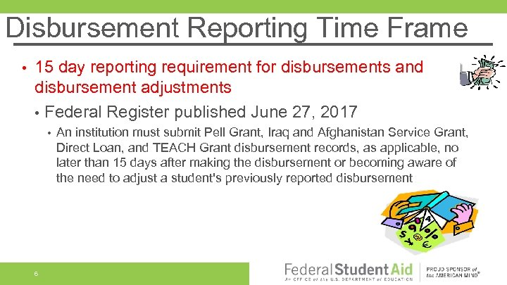 Disbursement Reporting Time Frame • 15 day reporting requirement for disbursements and disbursement adjustments