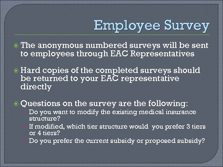 Employee Survey The anonymous numbered surveys will be sent to employees through EAC Representatives