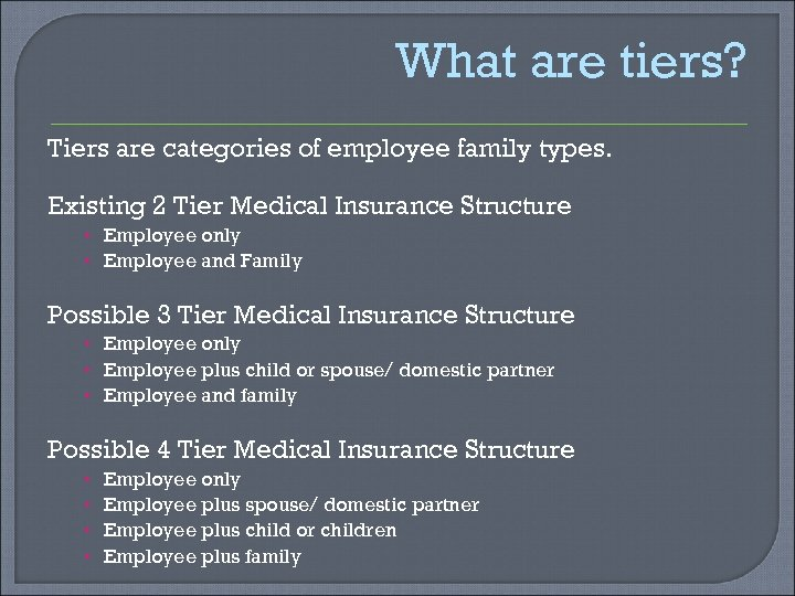 What are tiers? Tiers are categories of employee family types. Existing 2 Tier Medical
