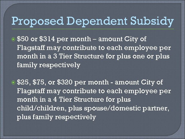 Proposed Dependent Subsidy $50 or $314 per month – amount City of Flagstaff may
