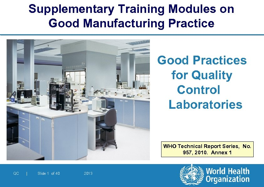 Supplementary Training Modules on Good Manufacturing Practice Good Practices for Quality Control Laboratories WHO